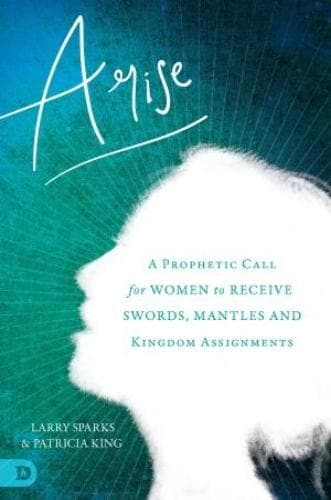 Arise: A Prophetic Call For Women To Receive Swords, Mantles, And Kingdom Assignments - Books - King, Patricia - Forerunner Bookstore Online Store