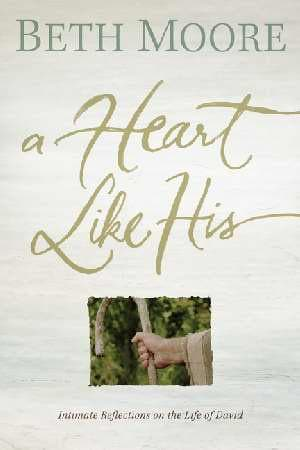 Heart Like His Intimate Reflections On The Life Of David