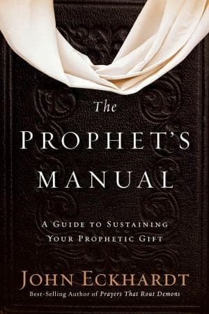 Prophet's Manual: A Guide To Sustaining Your Prophetic Gift - Books - Eckhardt, John - Forerunner Bookstore Online Store