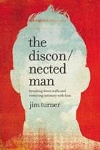 Disconnected Man: Breaking Down Walls And Restoring Intimacy With Him - Books - Turner, Jim - Forerunner Bookstore Online Store