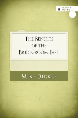 The Benefits of the Bridegroom Fast - Media - Bickle, Mike - Forerunner Bookstore Online Store