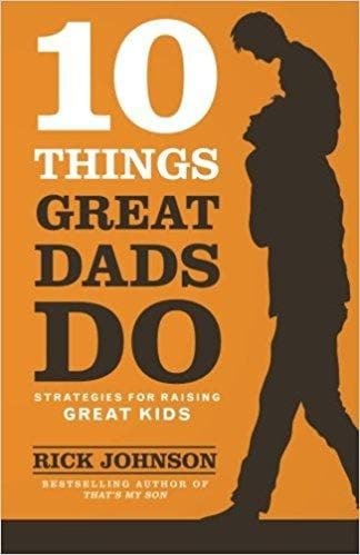 10 Things Great Dads Do: Strategies For Raising Great Kids - Books - Johnson, Rick - Forerunner Bookstore Online Store