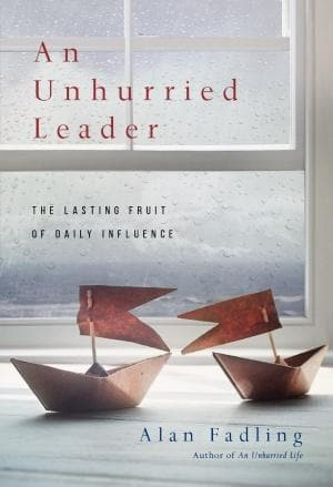 An Unhurried Leader: The Lasting Fruit Of Daily Influence - Books - Fadling, Alan - Forerunner Bookstore Online Store