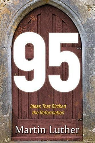 95: The Ideas That Birthed The Reformation - Books - Luther, Martin - Forerunner Bookstore Online Store