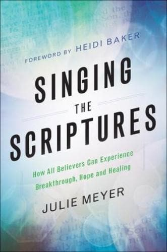 Singing the Scriptures: How All Believers Can Experience Breakthrough, Hope and Healing - Books - Meyer, Julie - Forerunner Bookstore Online Store