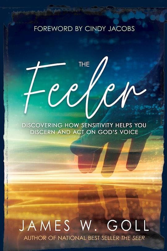 Feeler Discovering How Sensitivity Helps You Discern and Act on Gods Voice