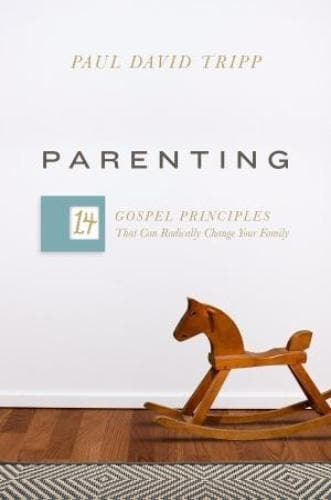 Parenting: 14 Gospel Principles That Can Radically Change Your Family - Books - Tripp, Paul David - Forerunner Bookstore Online Store