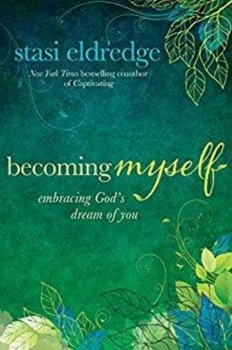 Becoming Myself: Embracing God's Dream of You - Books - Eldredge, Stasi - Forerunner Bookstore Online Store
