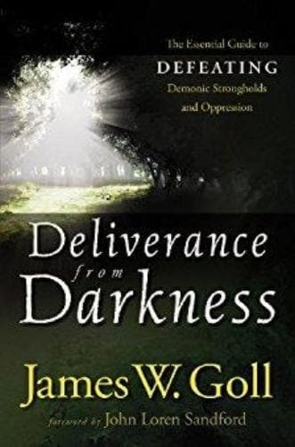 Deliverance from Darkness: The Essential Guide to Defeating Demonic Strongholds and Oppression - Books - Goll, James - Forerunner Bookstore Online Store