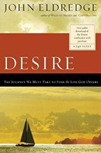 Desire: The Journey We Must Take to Find the Life God Offers - Books - Eldredge, John - Forerunner Bookstore Online Store