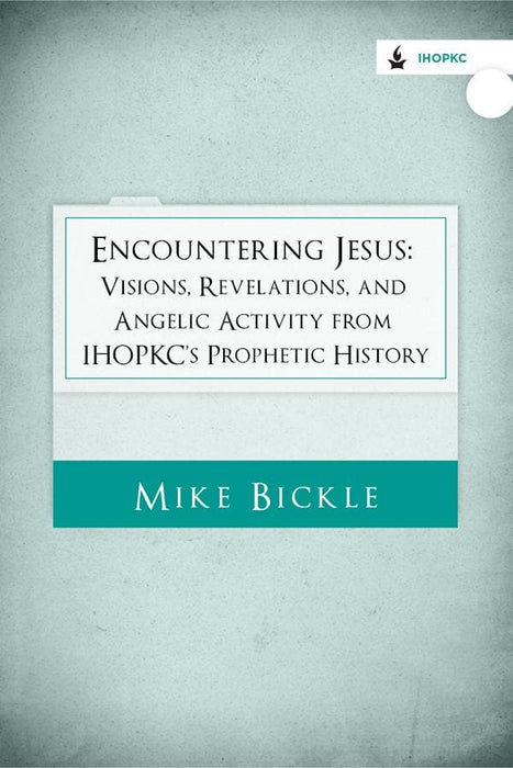 Encountering Jesus: Visions, Revelations, and Angelic Activity from IHOPKC