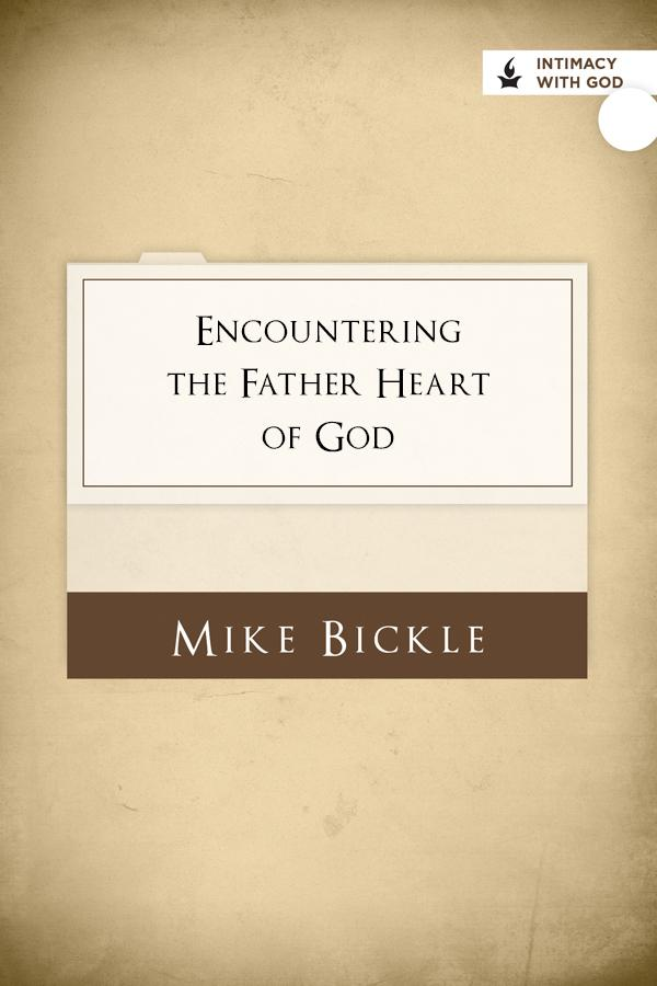 Encountering the Father Heart of God: A Vision to Go Deep in God