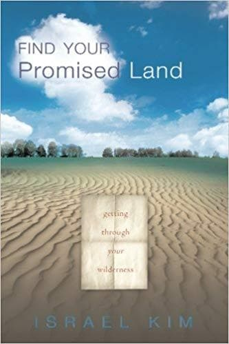 Find Your Promised Land: Getting Through Your Wilderness [Paperback] Kim, Israel
