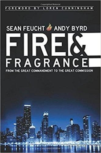 Fire and Fragrance : From the Great Commandment to the Great Commission - Books - Feucht, Sean & Byrd, Andy - Forerunner Bookstore Online Store