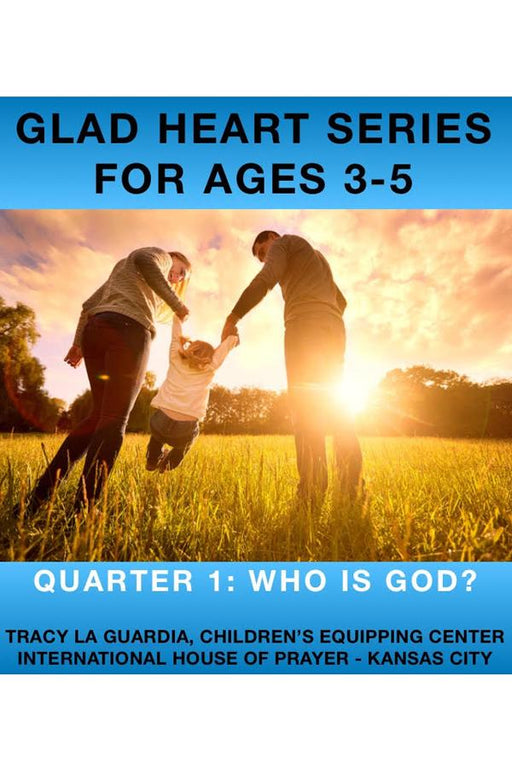 Glad Heart Series for Ages 3-5 Quarter 1: Who Is God