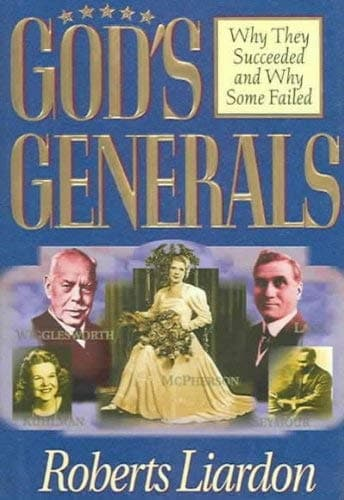 God s Generals Why They Succeeded and Why Some Failed
