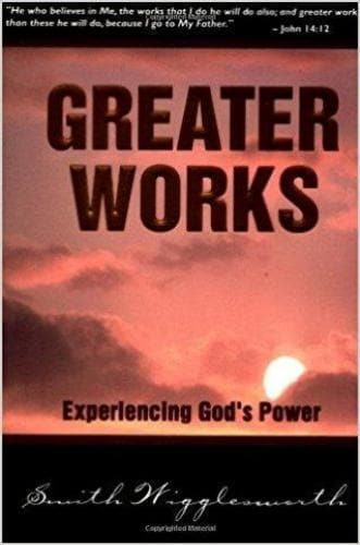 Greater Works: Experiencing God's Power - Books - Wigglesworth, Smith - Forerunner Bookstore Online Store