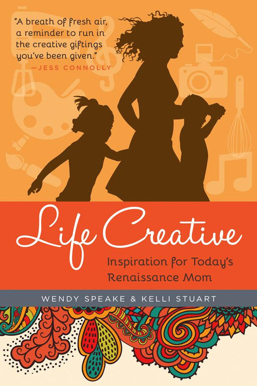 Life Creative: Inspiration for Today's Renaissance Mom