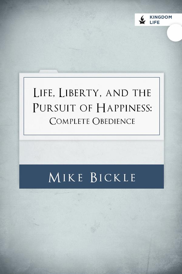 Life, Liberty, and the Pursuit of Happiness: Complete Obedience