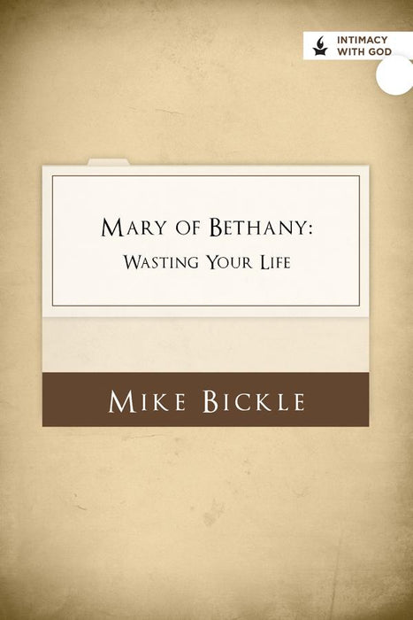 Mary of Bethany: Wasting Your Life