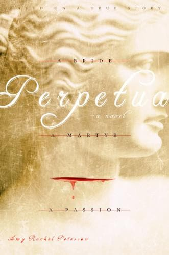 Perpetua: A Bride, a Martyr, a Passion - Books - Peterson, Amy Rachel - Forerunner Bookstore Online Store