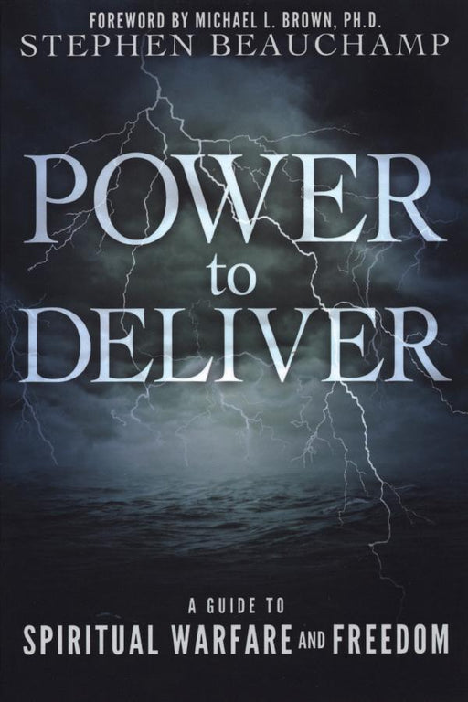 Power to Deliver: A Guide to Spiritual Warfare and Freedom