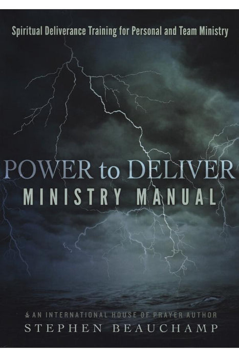 Power to Deliver Ministry Manual: Spiritual Deliverance Training for Personal and Team Ministry