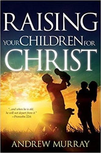 Raising Your Children for Christ - Books - Murray, Andrew - Forerunner Bookstore Online Store