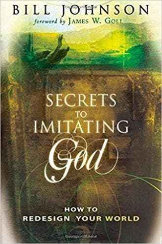 Secrets to Imitating God: How to Redesign Your World - Books - Johnson, Bill - Forerunner Bookstore Online Store
