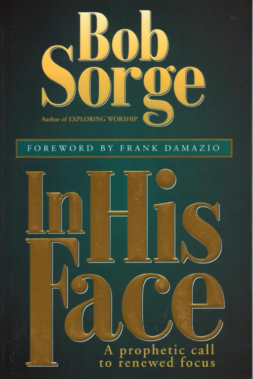 In His Face: A Prophetic Call to Renewed Focus
