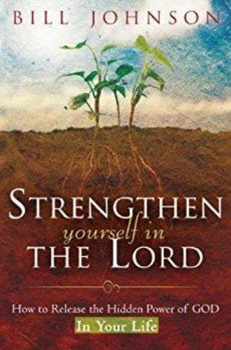 Strengthen Yourself in the Lord - Books - Johnson, Bill - Forerunner Bookstore Online Store