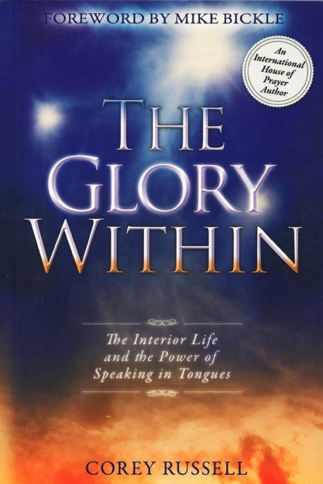 The Glory Within: The Interior Life and the Power of Speaking in Tongues - Forerunner Bookstore Online Store