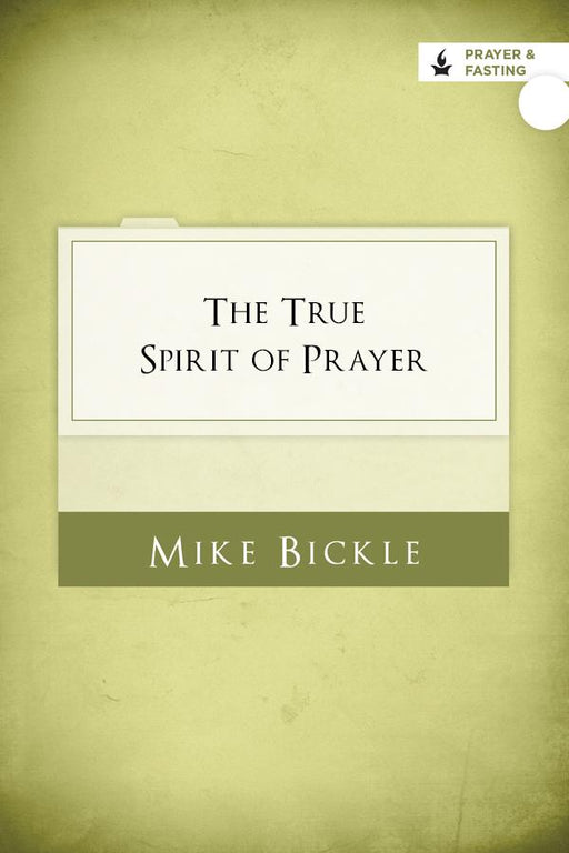 The True Spirit of Prayer: Pressing In for Nothing Less Than Fullness