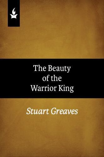 The Beauty of the Warrior King - Media - Greaves, Stuart - Forerunner Bookstore Online Store