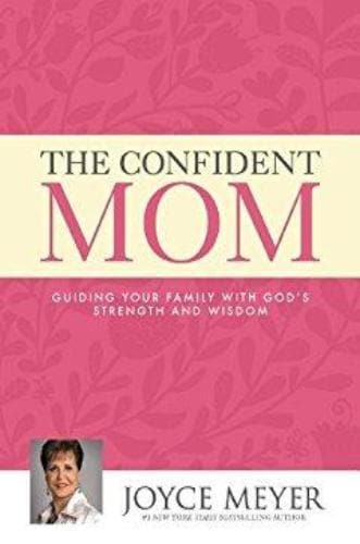 The Confident Mom: Guiding Your Family with God's Strength and Wisdom - Books - Meyer, Joyce - Forerunner Bookstore Online Store