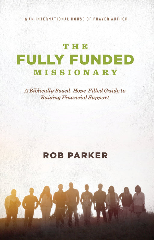 The Fully Funded Missionary: A Biblically Based, Hope-Filled Guide to Raising Financial Support