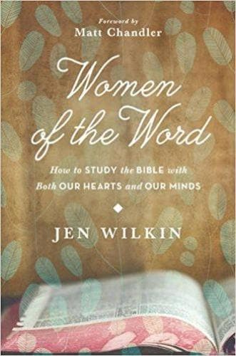 Women Of The Word: How To Study The Bible With Both Our Hearts And Our Minds - Books - Wilkin, Jen - Forerunner Bookstore Online Store
