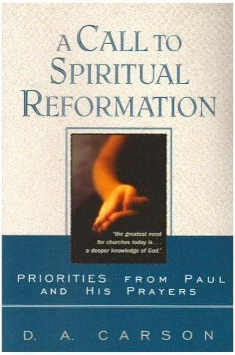 A Call to Spiritual Reformation: Priorities from Paul and His Prayers - Books - Carson, D.A. - Forerunner Bookstore Online Store