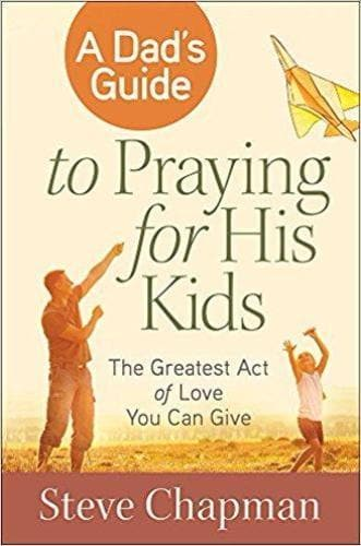 A Dad's Guide to Praying for His Kids - Books - Chapman, Steve - Forerunner Bookstore Online Store