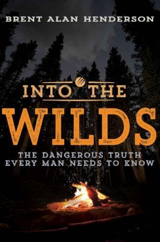 Into The Wilds: The Dangerous Truth Every Man Needs to Know - Books - Henderson, Brent - Forerunner Bookstore Online Store