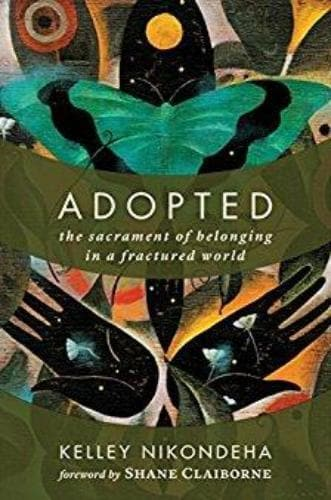 Adopted: The Sacrament of Belonging in a Fractured World - Books - Nikondeha, Kelley - Forerunner Bookstore Online Store