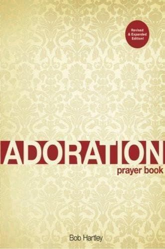 Adoration Prayer Book: Revised and Expanded Edition - Books - Hartley, Bob - Forerunner Bookstore Online Store