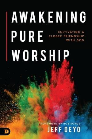 Awakening Pure Worship: Cultivating A Closer Friendship With God - Books - Deyo, Jeff - Forerunner Bookstore Online Store