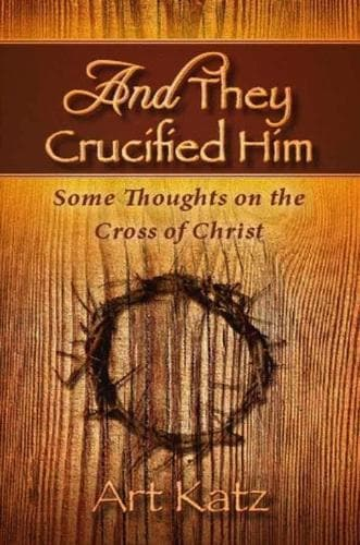 And They Crucified Him: Some Thoughts on the Cross of Christ - Forerunner Bookstore
