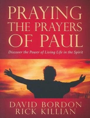Praying the Prayers of Paul: Discover the Power of Living Life in the Spirit