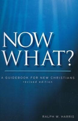 Now What? A Guidebook for New Christians, Revised