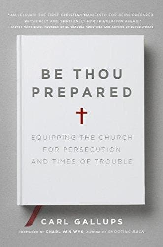 Be Thou Prepared: Equipping the Church for Persecution and Times of Trouble - Books - Gallups, Carl - Forerunner Bookstore Online Store