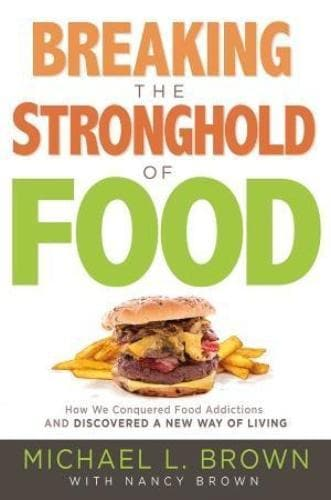 Breaking The Stronghold Of Food - Books - Brown, Michael - Forerunner Bookstore Online Store