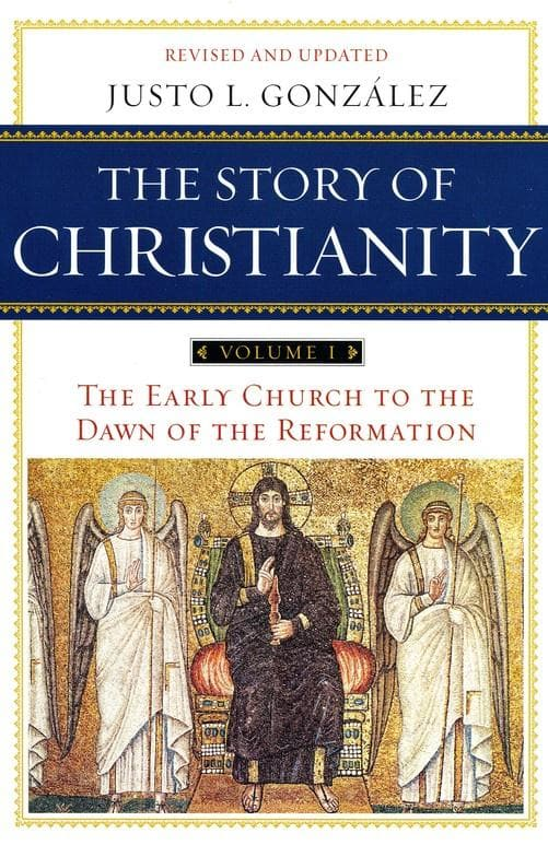 The Early Church to the Dawn of the Reformation, Revised: The Story of Christianity Vol. 1