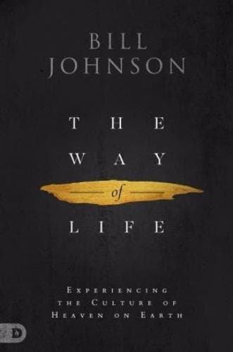 The Way Of Life: Experiencing The Culture Of Heaven On Earth - Books - Johnson, Bill - Forerunner Bookstore Online Store